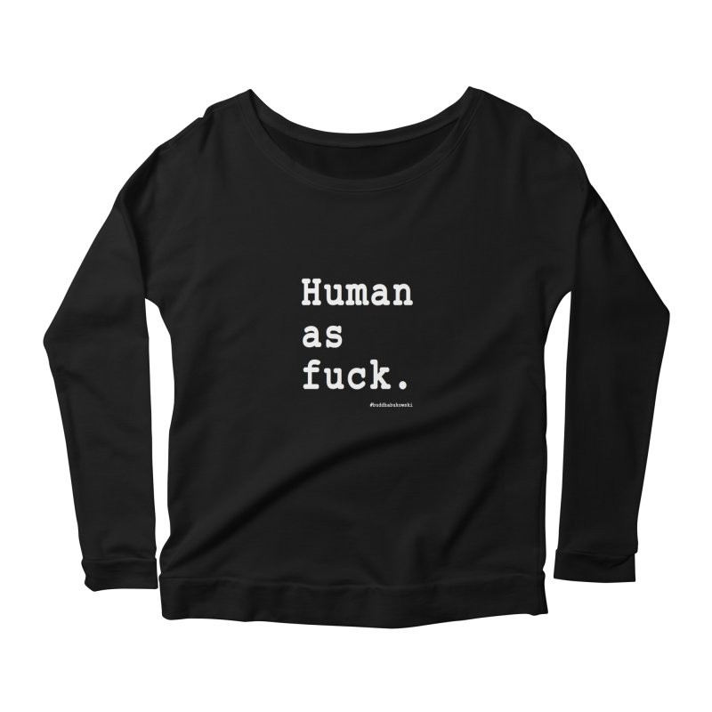 #buddhabukowski HUMAN Women's Scoop Neck Longsleeve T-Shirt by buddhabukowski's shop