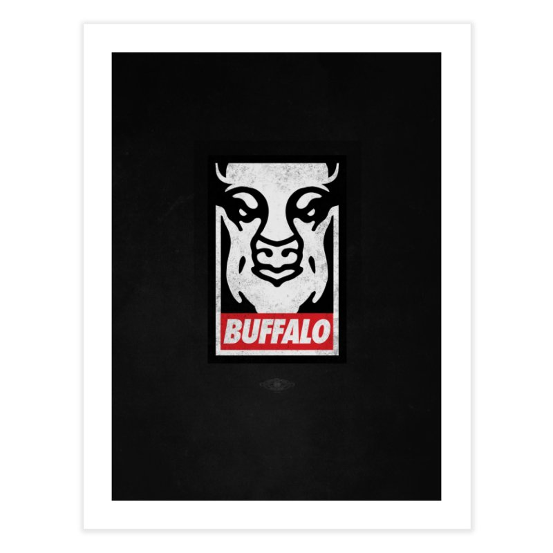Obey the Buffalo Home Fine Art Print by Buffalo Buffalo Buffalo
