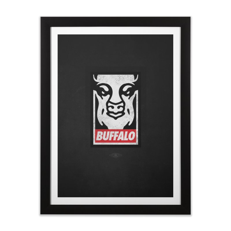 Obey the Buffalo Home Framed Fine Art Print by Buffalo Buffalo Buffalo