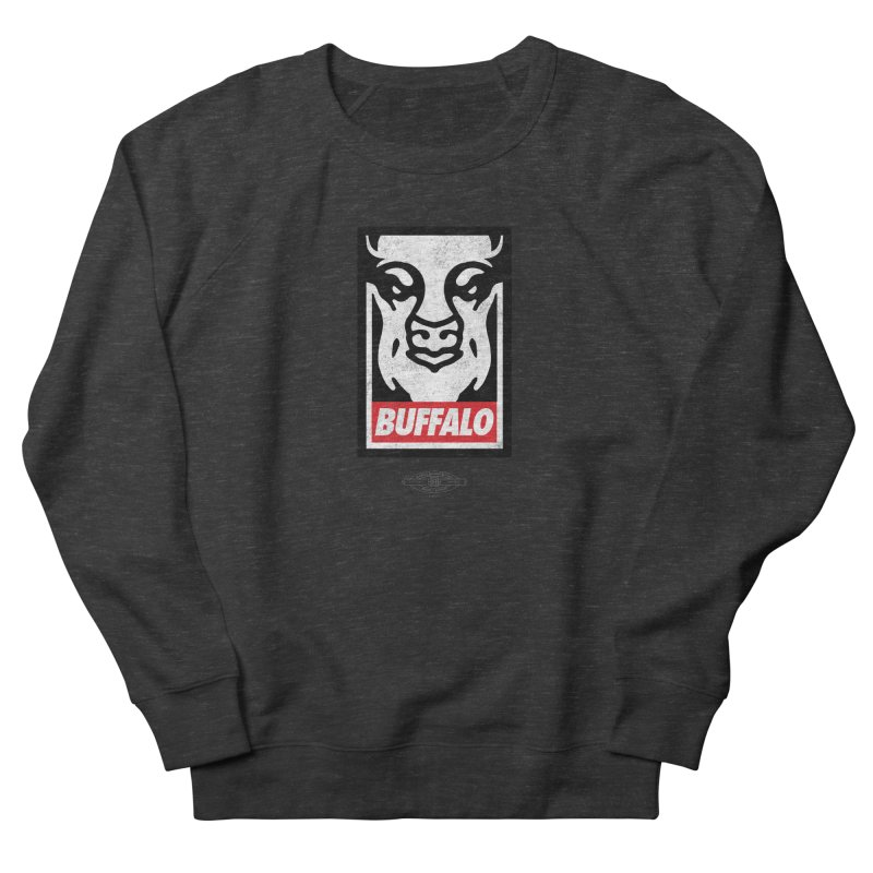 Obey the Buffalo Women's Sweatshirt by Buffalo Buffalo Buffalo