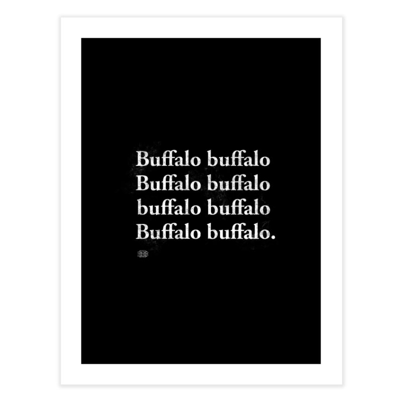 Buffalo Buffalo Words Home Fine Art Print by Buffalo Buffalo Buffalo