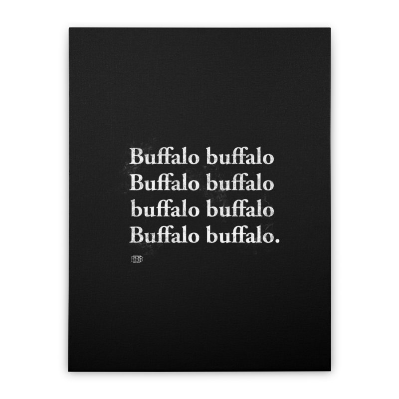 Buffalo Buffalo Words Home Stretched Canvas by Buffalo Buffalo Buffalo