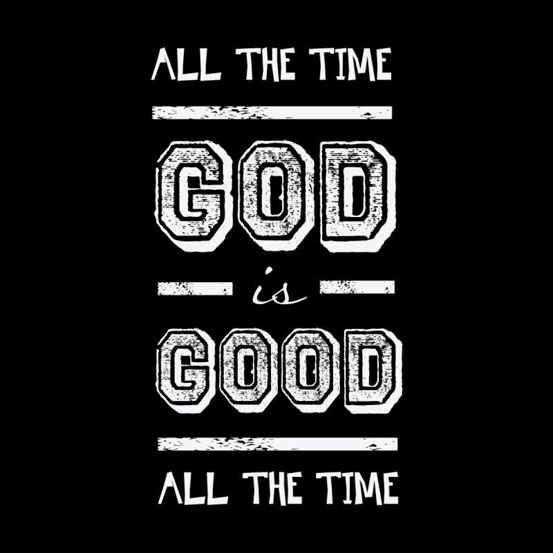 Bullquack God Is Good All The Time Christian Kids