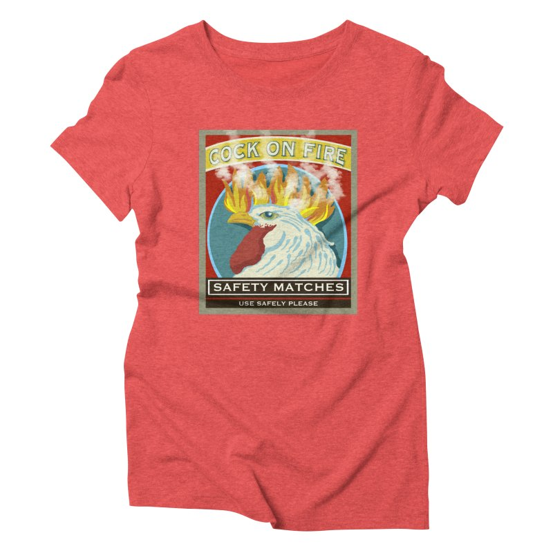 Cock on Fire Matches Women's Triblend T-Shirt by BullShirtCo