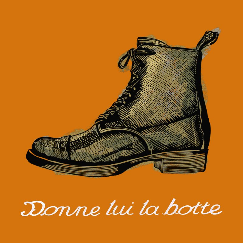 Donne lui la botte - Give Them the Boot Home Throw Pillow by BullShirtCo