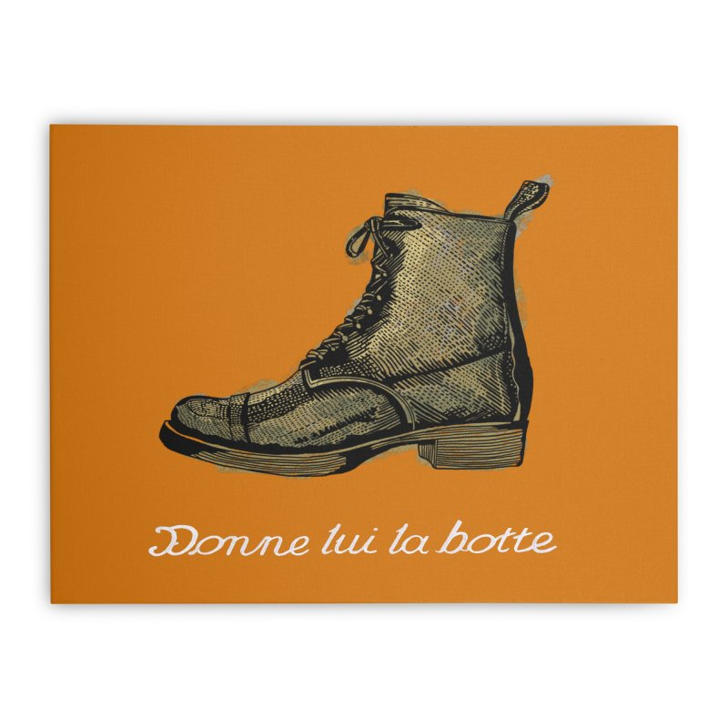 Donne lui la botte - Give Them the Boot Home Stretched Canvas by BullShirtCo