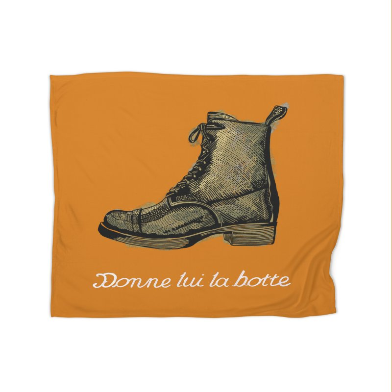 Donne lui la botte - Give Them the Boot Home Fleece Blanket Blanket by BullShirtCo