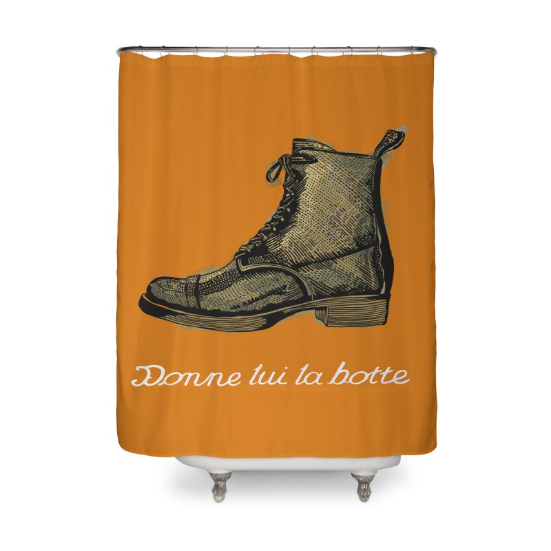 Donne lui la botte - Give Them the Boot Home Shower Curtain by BullShirtCo