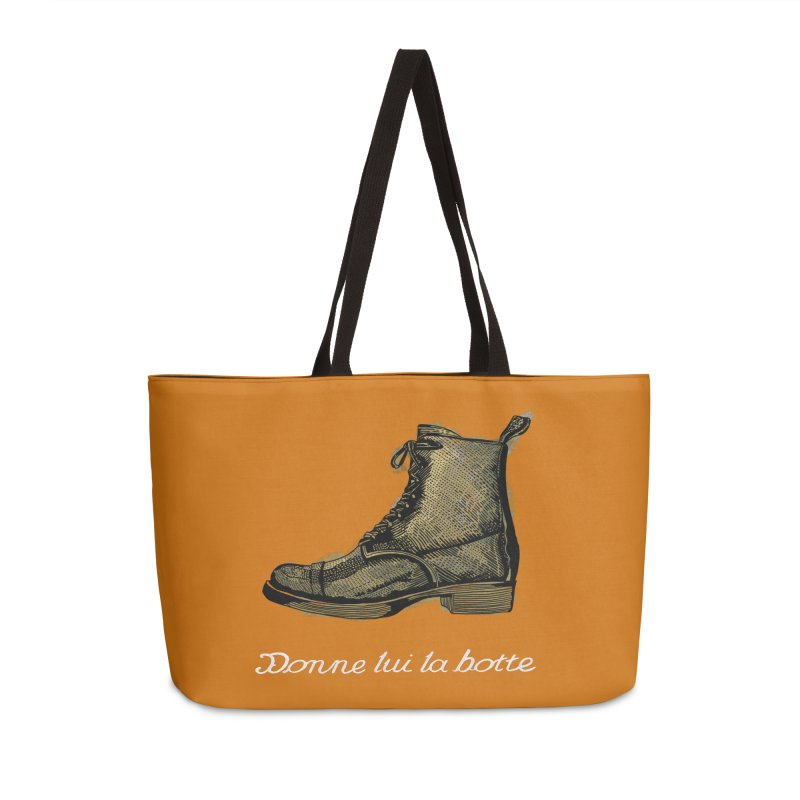 Donne lui la botte - Give Them the Boot Accessories Weekender Bag Bag by BullShirtCo