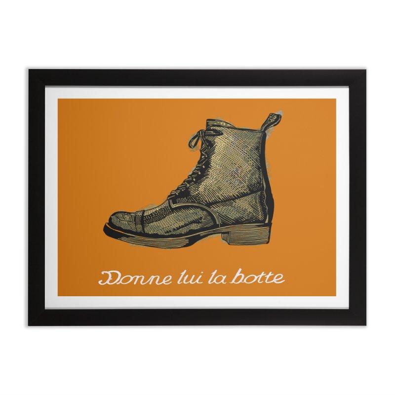 Donne lui la botte - Give Them the Boot Home Framed Fine Art Print by BullShirtCo