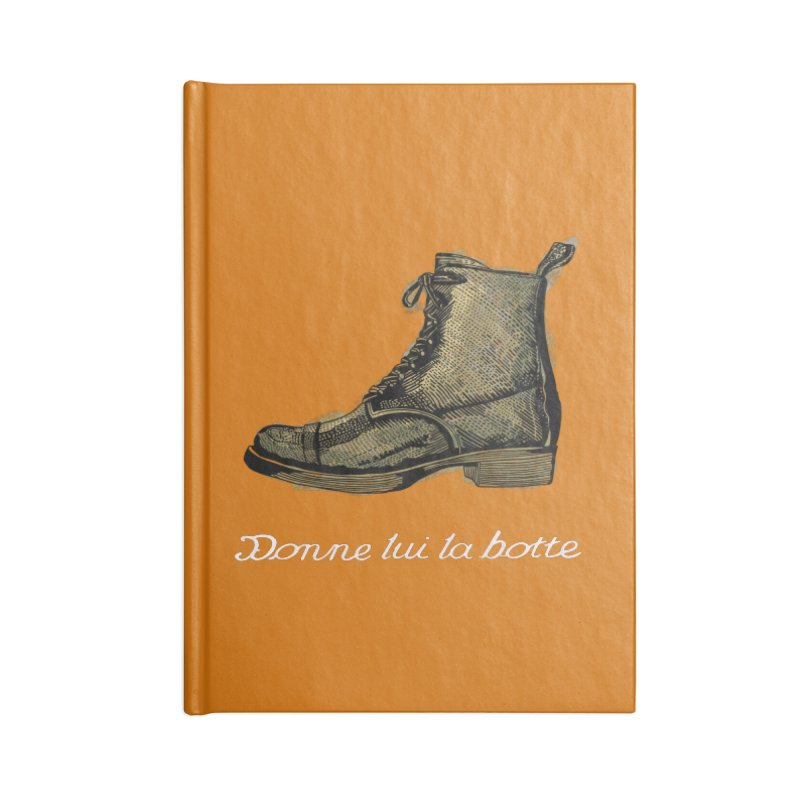 Donne lui la botte - Give Them the Boot Accessories Lined Journal Notebook by BullShirtCo