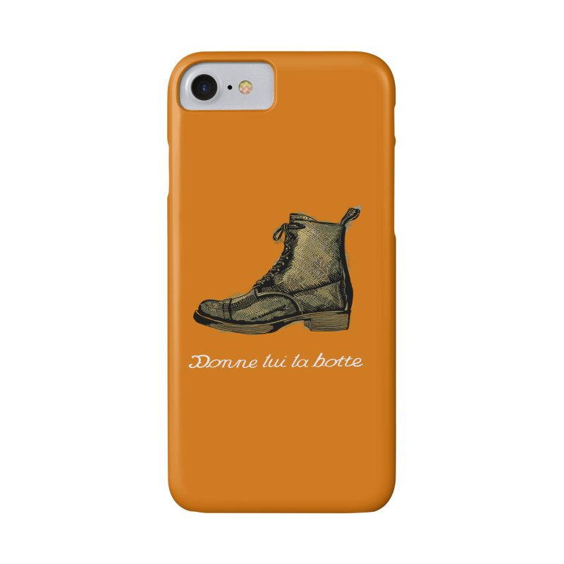 Donne lui la botte - Give Them the Boot Accessories Phone Case by BullShirtCo