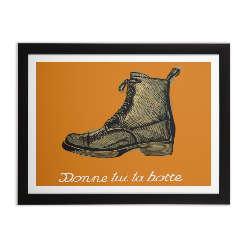 Donne lui la botte - Give Them the Boot Home Framed Fine Art Print by BullShirtCo