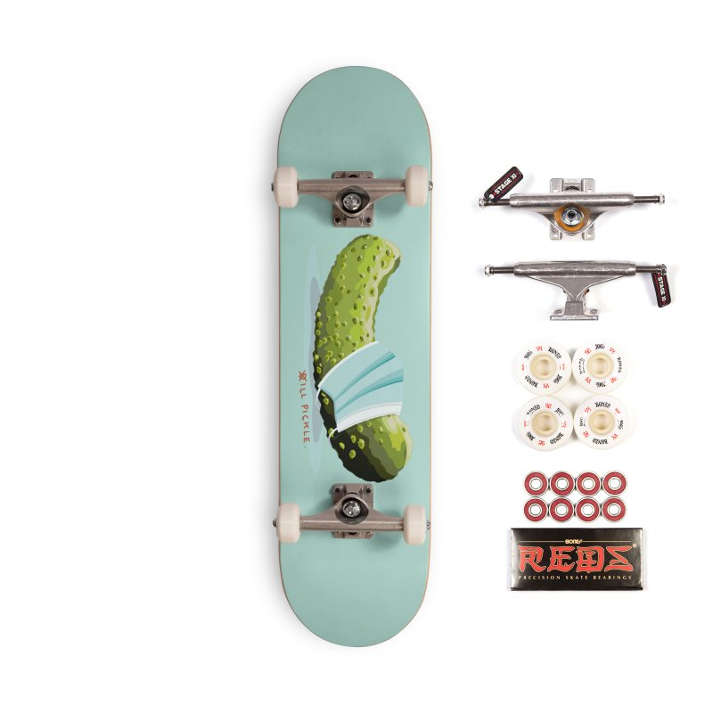 ill Pickle Accessories Skateboard by BullShirtCo
