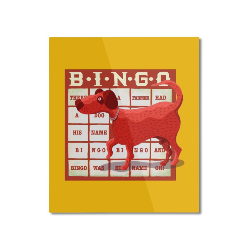 And Bingo was his name Oh Home Mounted Aluminum Print by BullShirtCo