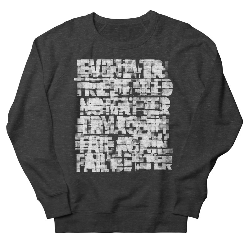 Fail better (rework / white on black version) Men's French Terry Sweatshirt by bulo