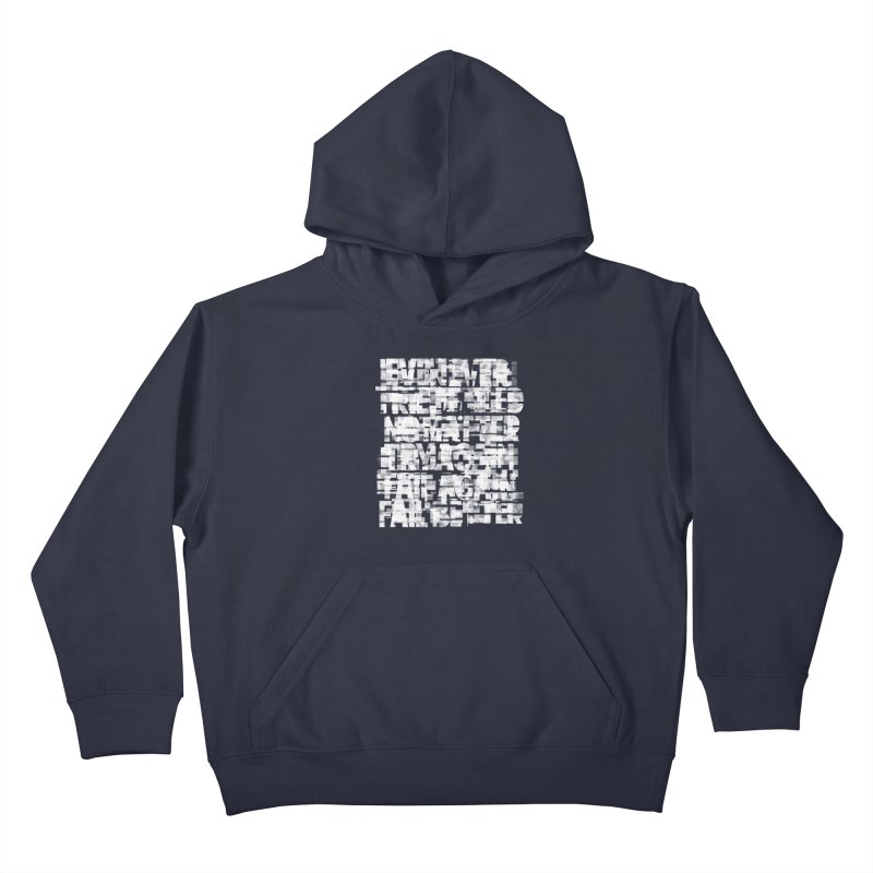 Fail better (rework / white on black version) Kids Pullover Hoody by bulo
