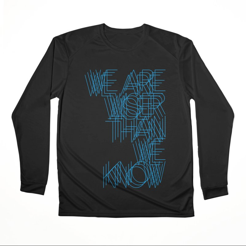 We are wiser than we know Women's Performance Unisex Longsleeve T-Shirt by bulo