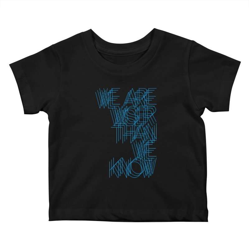 We are wiser than we know Kids Baby T-Shirt by bulo