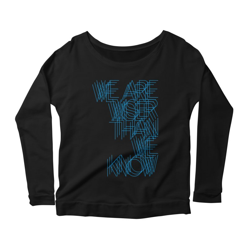 We are wiser than we know Women's Scoop Neck Longsleeve T-Shirt by bulo