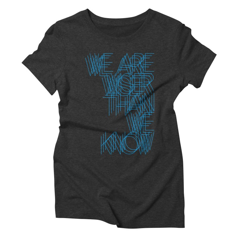 We are wiser than we know Women's T-Shirt by bulo