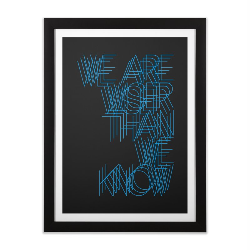 We are wiser than we know Home Framed Fine Art Print by bulo