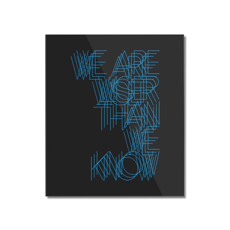 We are wiser than we know Home Mounted Acrylic Print by bulo