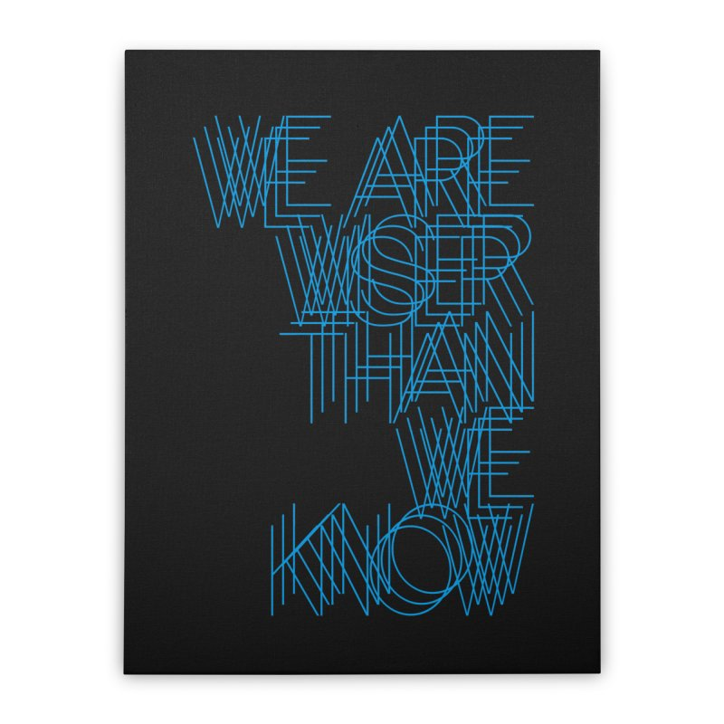 We are wiser than we know Home Stretched Canvas by bulo