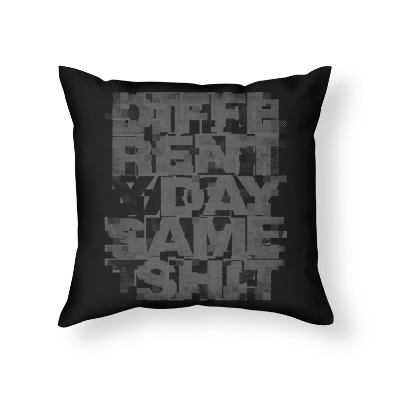 Same Shit Home Throw Pillow by bulo