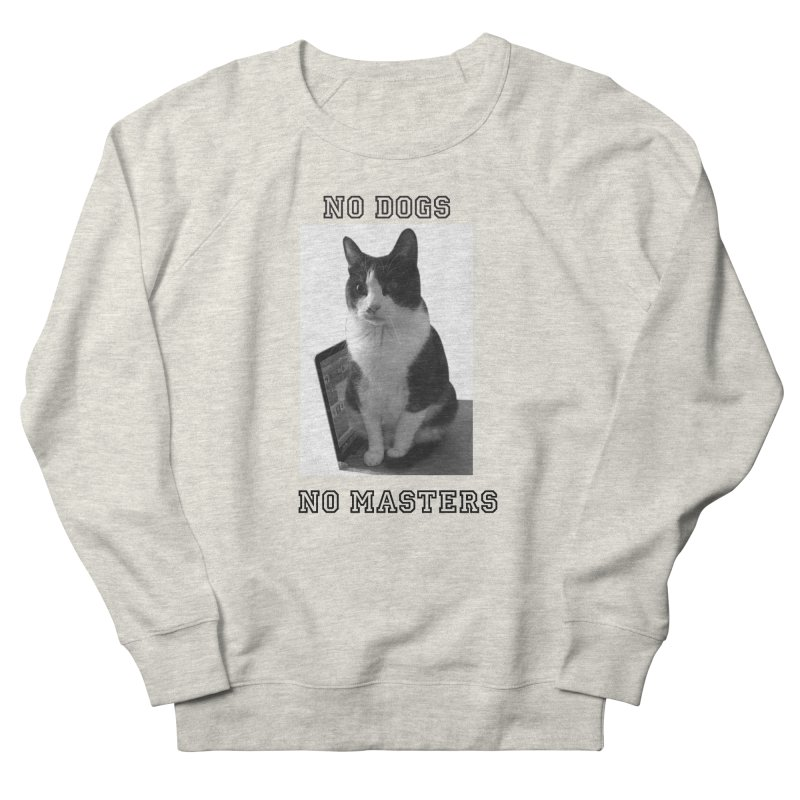 No Dogs No Masters Men's Sweatshirt by bumsesh's Artist Shop