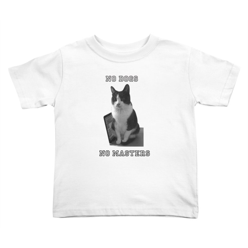 No Dogs No Masters Kids Toddler T-Shirt by bumsesh's Artist Shop