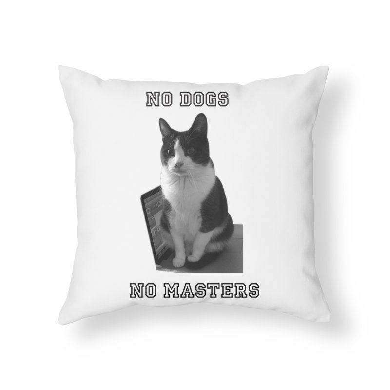 No Dogs No Masters Home Throw Pillow by bumsesh's Artist Shop