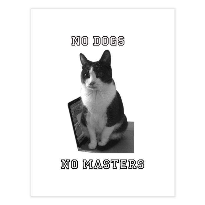 No Dogs No Masters Home Fine Art Print by bumsesh's Artist Shop