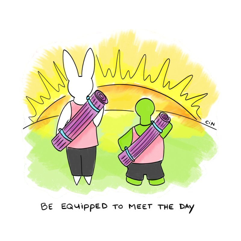 Yoga - Be Equipped To Meet The Day by Bunny Daze's Artist Shop