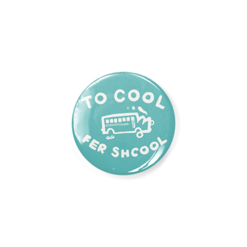 To Cool Fer Shcool Accessories Button by Burrito Goblin