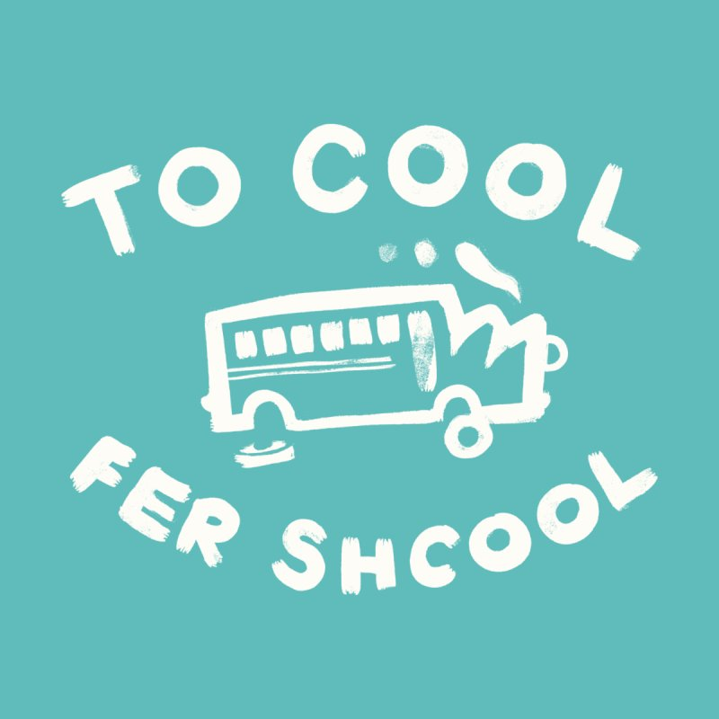 To Cool Fer Shcool Women's T-Shirt by Burrito Goblin