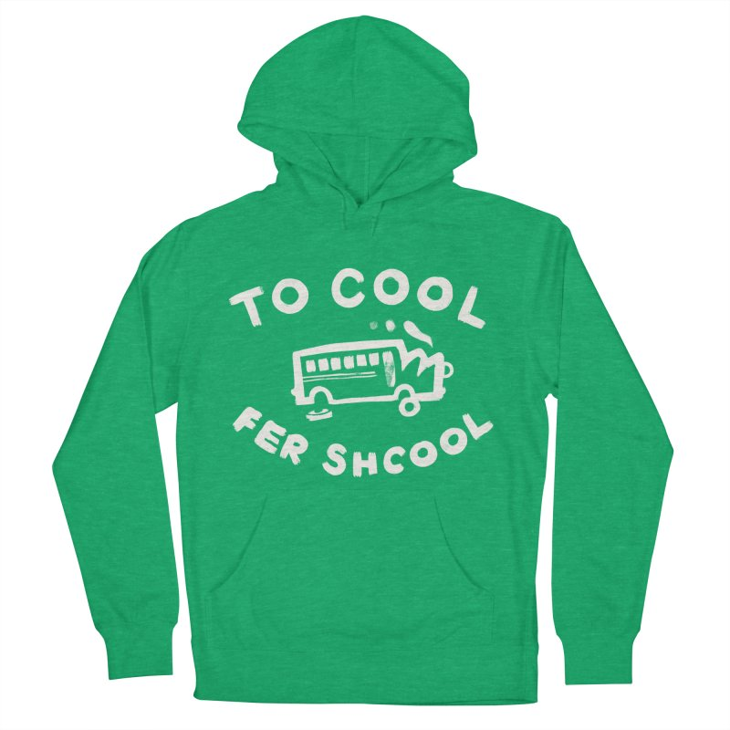 To Cool Fer Shcool Women's French Terry Pullover Hoody by Burrito Goblin