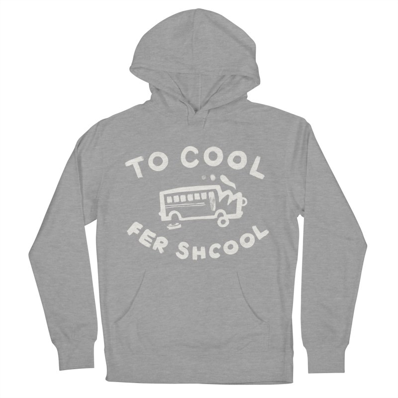 To Cool Fer Shcool Men's French Terry Pullover Hoody by Burrito Goblin