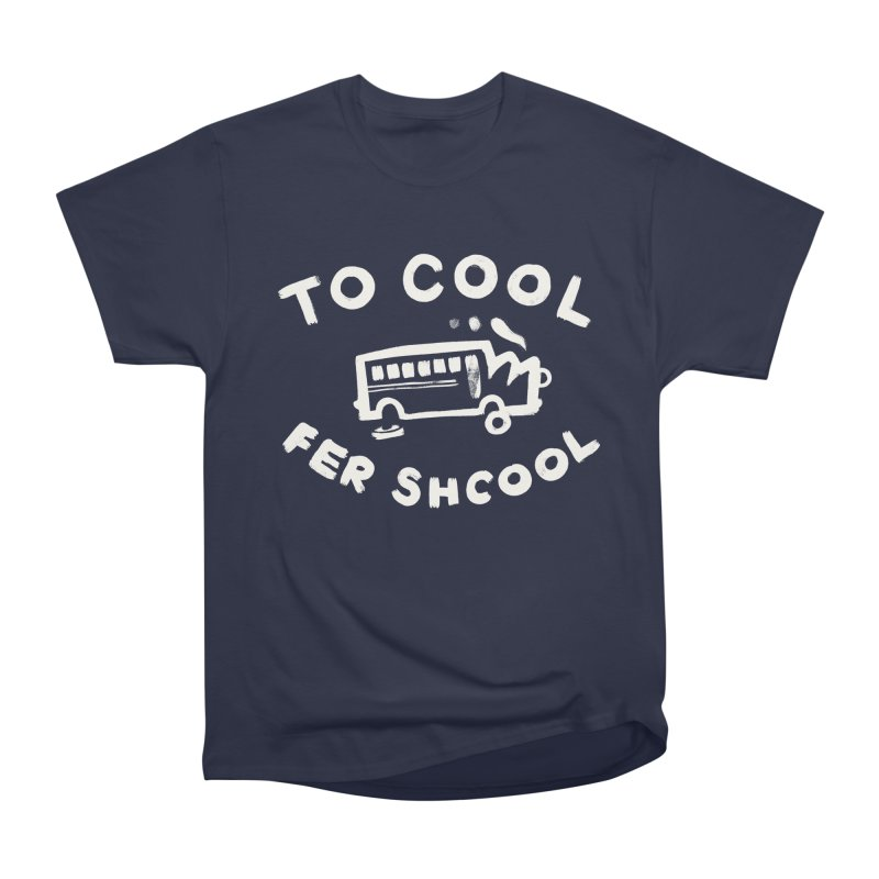 To Cool Fer Shcool Women's Heavyweight Unisex T-Shirt by Burrito Goblin