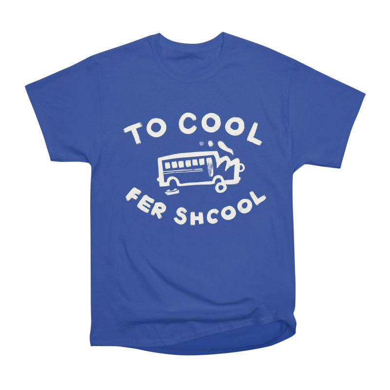 To Cool Fer Shcool Men's Heavyweight T-Shirt by Burrito Goblin