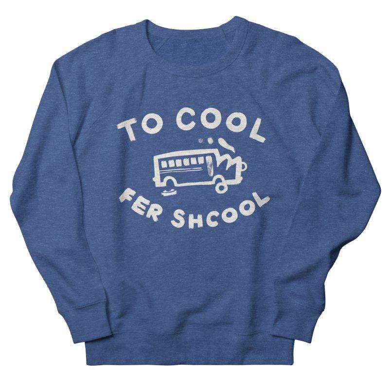 To Cool Fer Shcool Women's French Terry Sweatshirt by Burrito Goblin