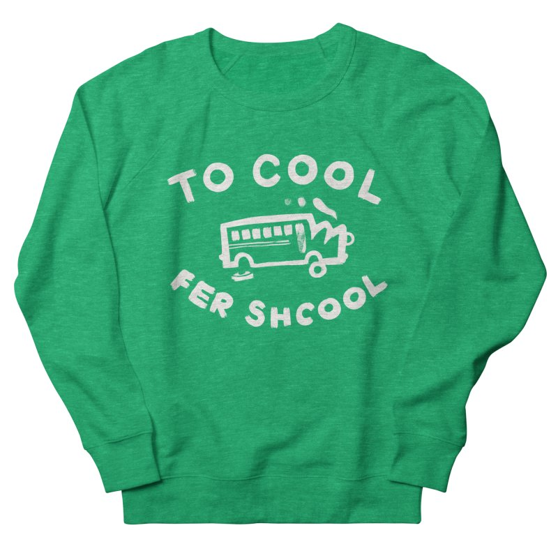To Cool Fer Shcool Men's French Terry Sweatshirt by Burrito Goblin