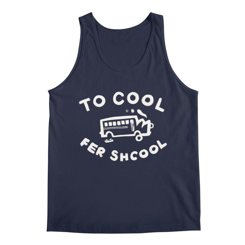 To Cool Fer Shcool Men's Regular Tank by Burrito Goblin