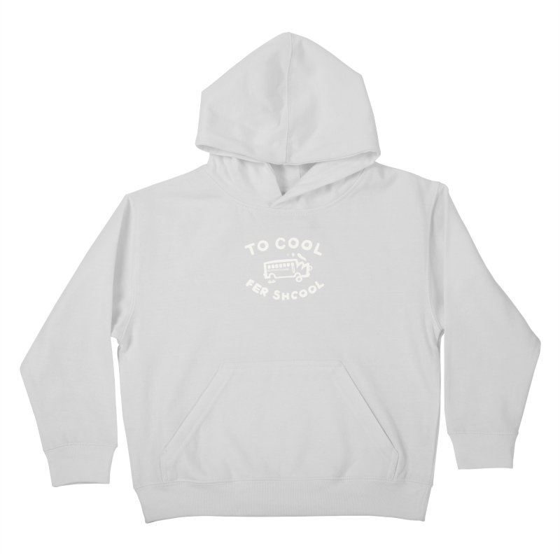 To Cool Fer Shcool Kids Pullover Hoody by Burrito Goblin