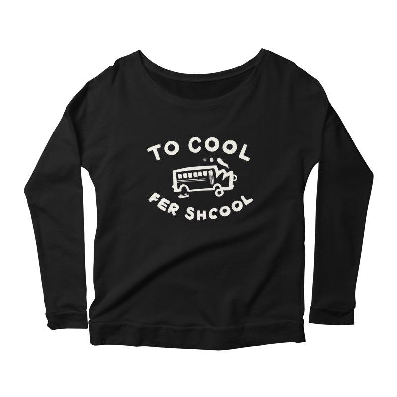 To Cool Fer Shcool Women's Scoop Neck Longsleeve T-Shirt by Burrito Goblin