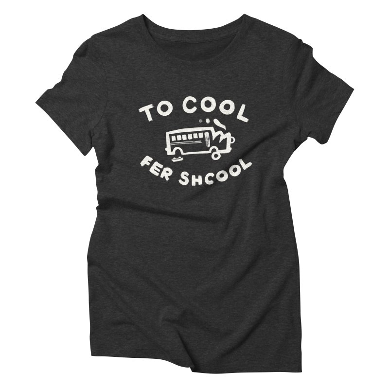 To Cool Fer Shcool Women's  by Burrito Goblin