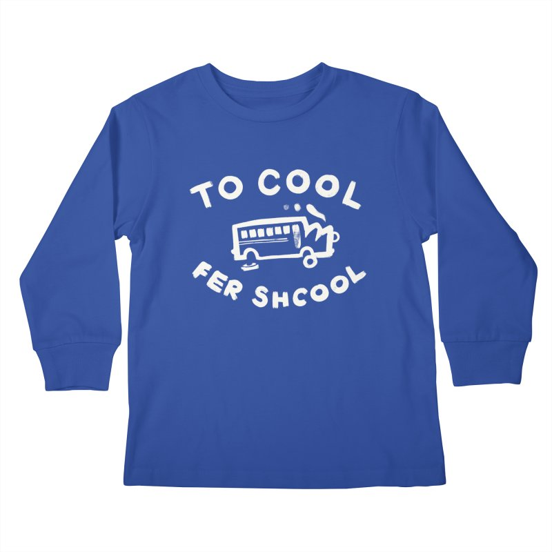 To Cool Fer Shcool Kids Longsleeve T-Shirt by Burrito Goblin