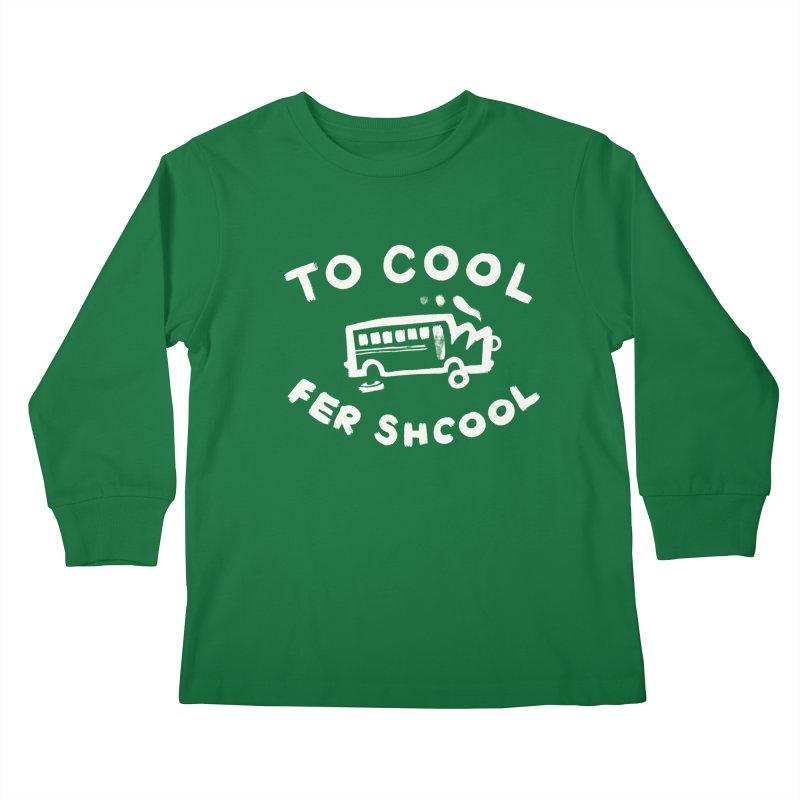 To Cool Fer Shcool Kids Longsleeve T-Shirt by Burrito Goblin