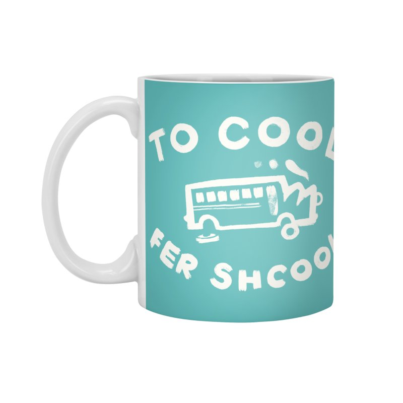 To Cool Fer Shcool Accessories Standard Mug by Burrito Goblin