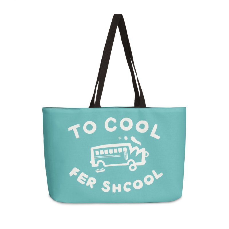 To Cool Fer Shcool Accessories Weekender Bag Bag by Burrito Goblin